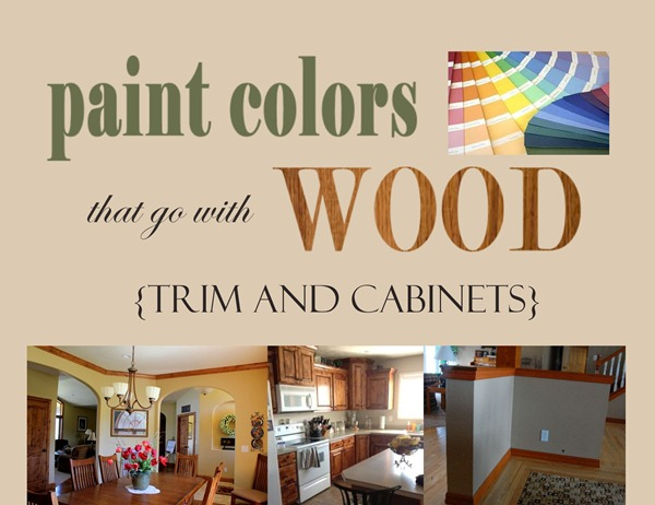 Paint colors that go with wood trim and cabinets my for Paint colors for wood trim